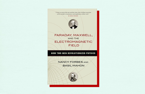 "Illustration of book cover ""Faraday, Maxwell, and the Electromagnetic Field"" by Nancy Forbes and Basil Mahon"