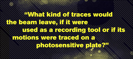 """What kind of traces would the beam leave, if it were used as a recording tool or if its motions were traced on a photosensitive"