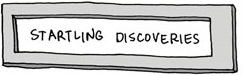 Startling Discoveries