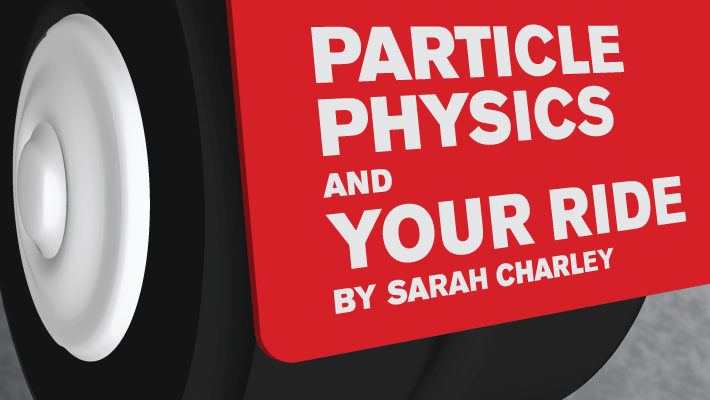 Particle physics and your ride, by Sarah Charley