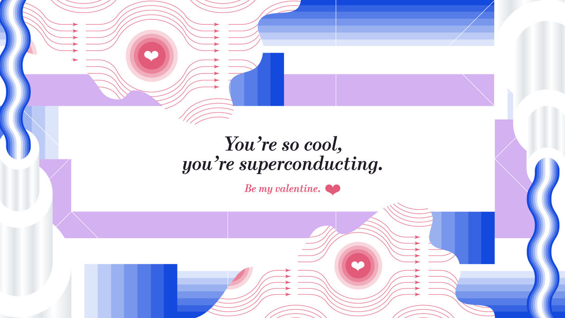 "Illustration of valentine's card ""You're so cool, you're superconducting"""