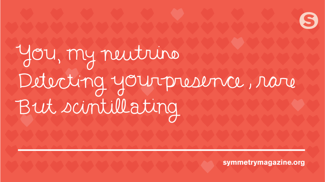 """Poem: """"You: my neutrino. Detecting your presence, rare But scintillating."""""""