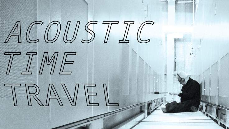 """Feature of Bill Fontana """"Acoustic Time Travel"""""""