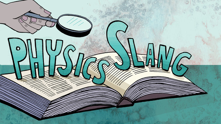 "Green graphic of persons hand with microscope over book with words ""physics slang"" popping out"