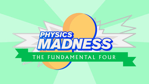 Physics Madness: The Fundamental Four